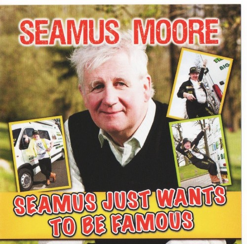 Seamus Moore CD Seamus just wants to be Famous